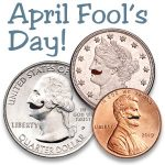 Coins and April Fool's Day have a few things in common!