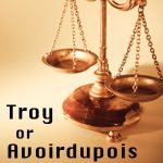 The &#8220;Weighting&#8221; Game<br /> <em>What&#8217;s the difference between Troy &#038; Avoirdupois?</em>